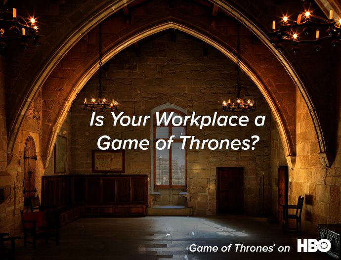 Is Your Workplace a Game of Thrones?